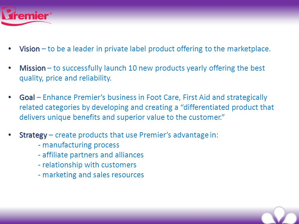 Vision Vision – to be a leader in private label product offering to the marketplace.