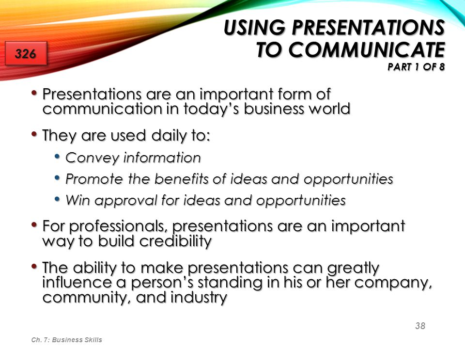 38 USING PRESENTATIONS TO COMMUNICATE PART 1 OF 8 Presentations are an important form of communication in today's business world Presentations are an