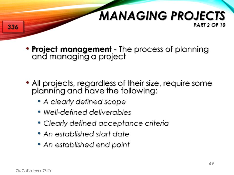 50 Scope An agreement between the customer of the project and the supplier about the project's end product and includes a description of the acceptance criteria to be used to evaluate the project's success Acceptance criteria The conditions that must be met before the project deliverables are accepted Ch.