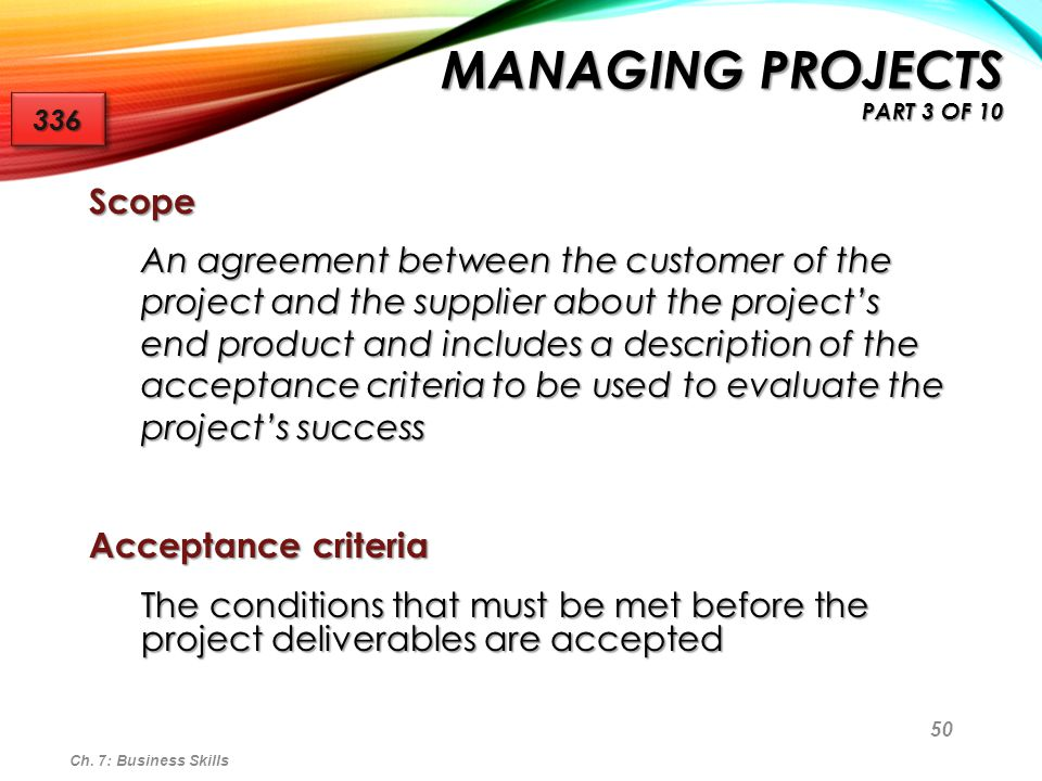 51 For large projects, the project scope is typically defined by a project planning committee made up of project stakeholders For large projects, the project scope is typically defined by a project planning committee made up of project stakeholders Project stakeholder - A person or group who is involved in or may be affected by project activities Project stakeholder - A person or group who is involved in or may be affected by project activities Project scope includes: Project scope includes: Project overview Project overview Project deliverables Project deliverables Project objectives Project objectives Considerations and concerns Considerations and concerns Change control plan Change control plan Ch.
