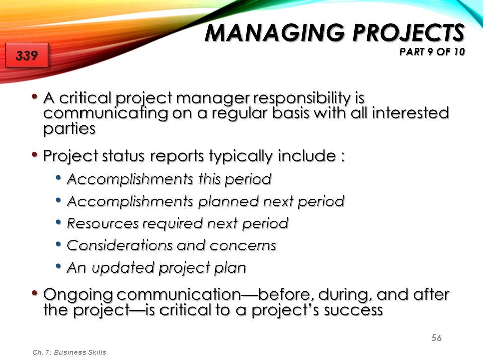 57 Technical professionals can learn about project management by: Technical professionals can learn about project management by: Observing how projects are run Observing how projects are run Trying to understand the keys to project management success Trying to understand the keys to project management success If you are interested in being a project manager: If you are interested in being a project manager: Take advantage of training that is offered where you work Take advantage of training that is offered where you work Seek out self-study opportunities Seek out self-study opportunities Serve as a deputy, or assistant, to another project manager Serve as a deputy, or assistant, to another project manager Ch.