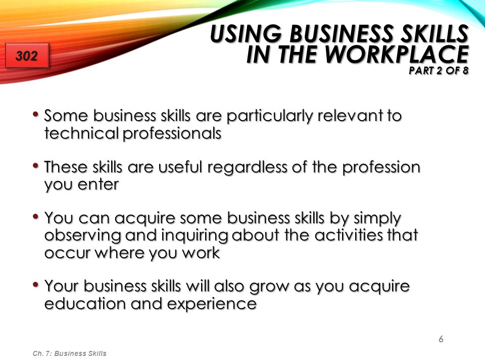 6 Some business skills are particularly relevant to technical professionals Some business skills are particularly relevant to technical professionals