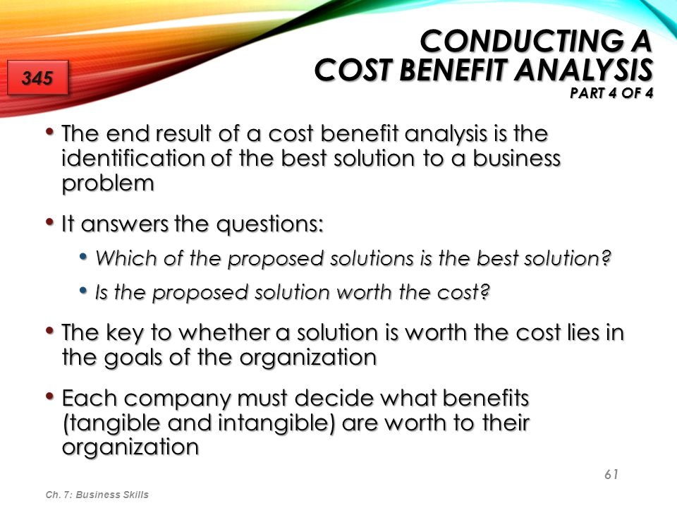 61 The end result of a cost benefit analysis is the identification of the best solution to a business problem The end result of a cost benefit analysi