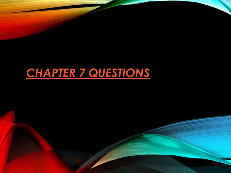 CHAPTER 7 QUESTIONS CHAPTER 7 QUESTIONS