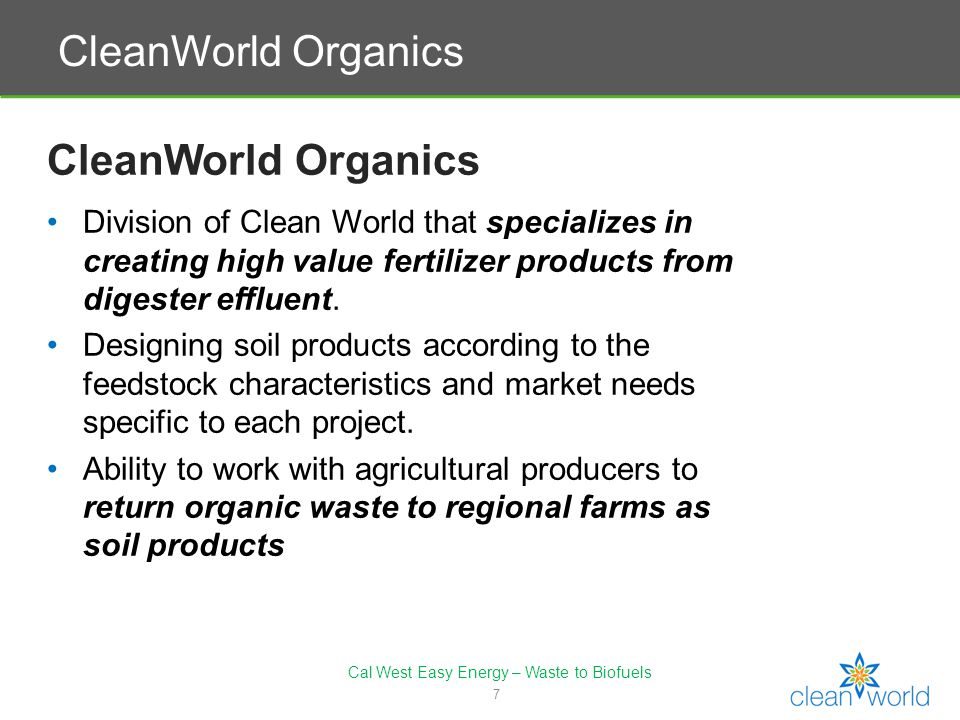 8 Typical CleanWorld System Process Flow Cal West Easy Energy – Waste to Biofuels