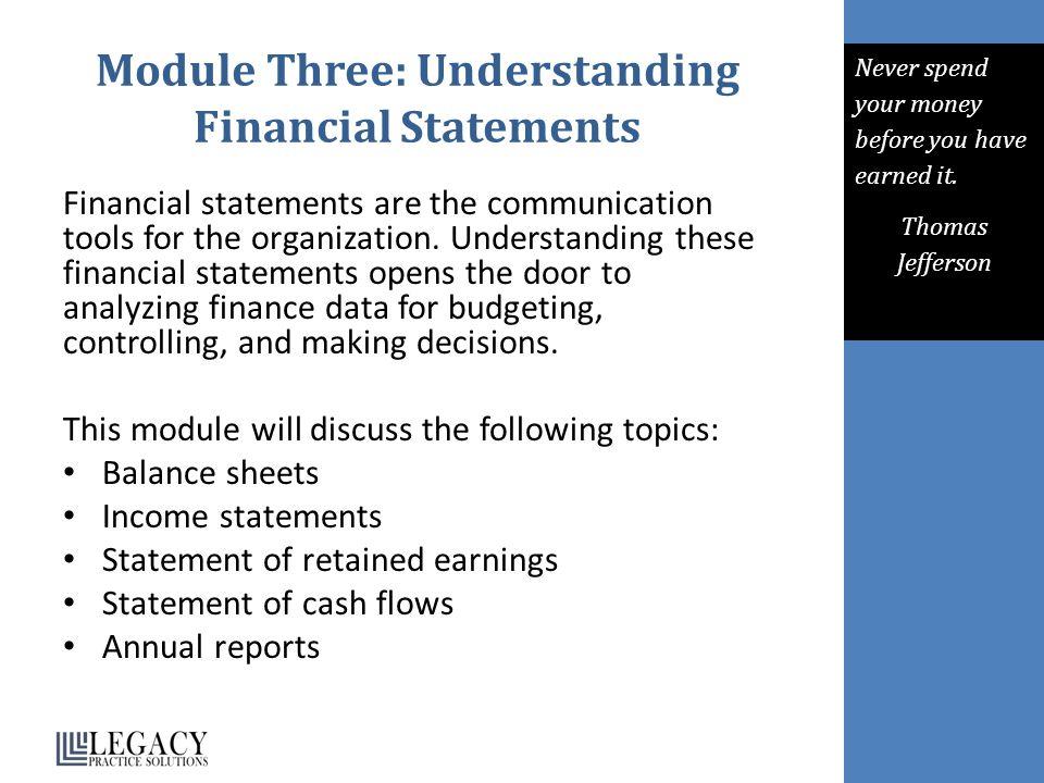 Module Three: Understanding Financial Statements Financial statements are the communication tools for the organization.