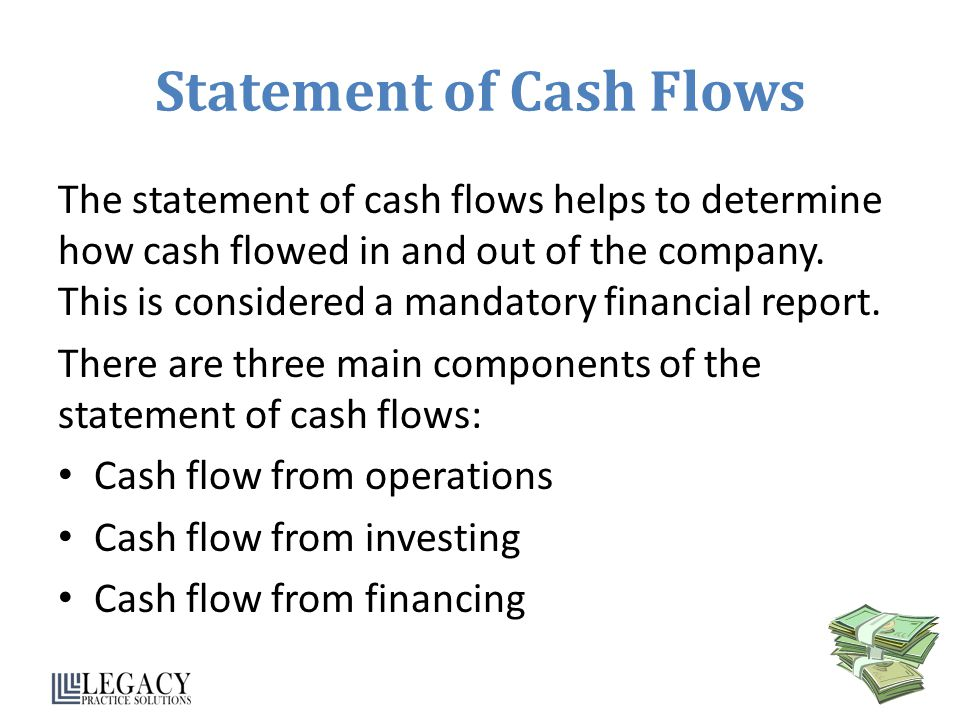 Statement of Cash Flows The statement of cash flows helps to determine how cash flowed in and out of the company.