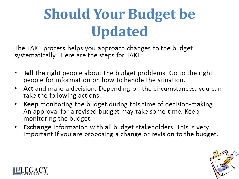 Should Your Budget be Updated The TAKE process helps you approach changes to the budget systematically.