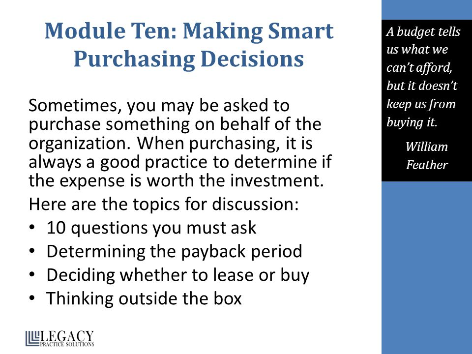 Module Ten: Making Smart Purchasing Decisions Sometimes, you may be asked to purchase something on behalf of the organization.