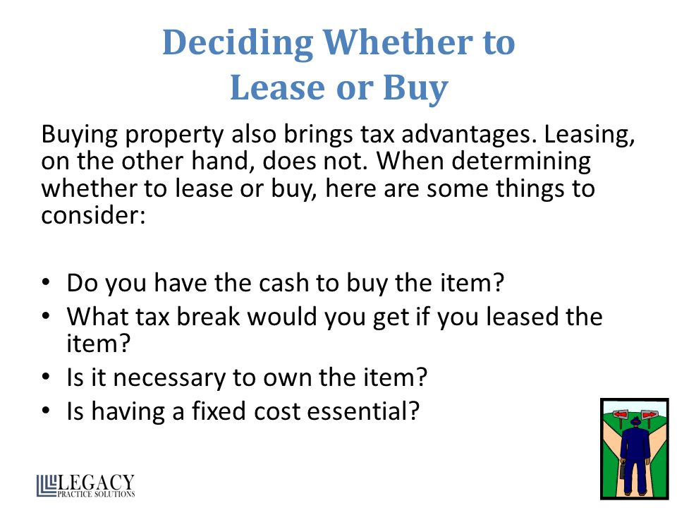Deciding Whether to Lease or Buy Buying property also brings tax advantages.
