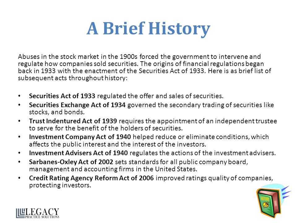 A Brief History Abuses in the stock market in the 1900s forced the government to intervene and regulate how companies sold securities.