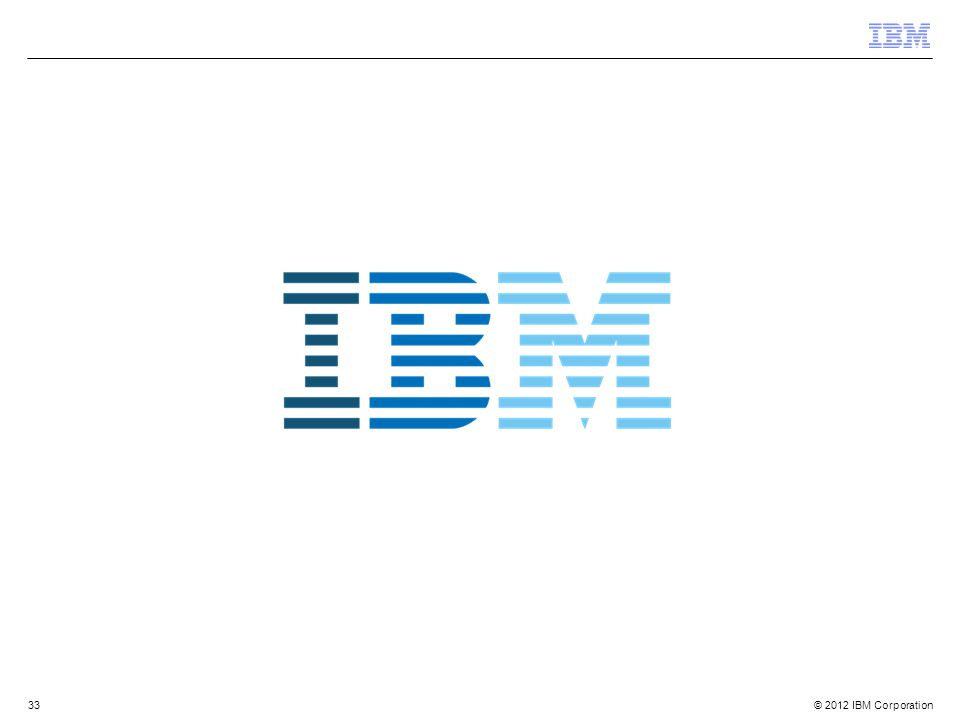 © 2012 IBM Corporation 33