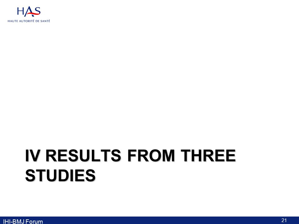 IV RESULTS FROM THREE STUDIES 21 IHI-BMJ Forum