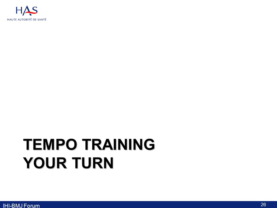 TEMPO TRAINING YOUR TURN 26 IHI-BMJ Forum