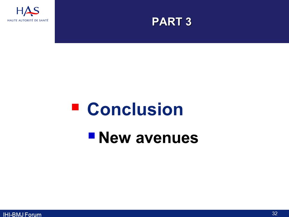 PART 3  Conclusion  New avenues 32 IHI-BMJ Forum