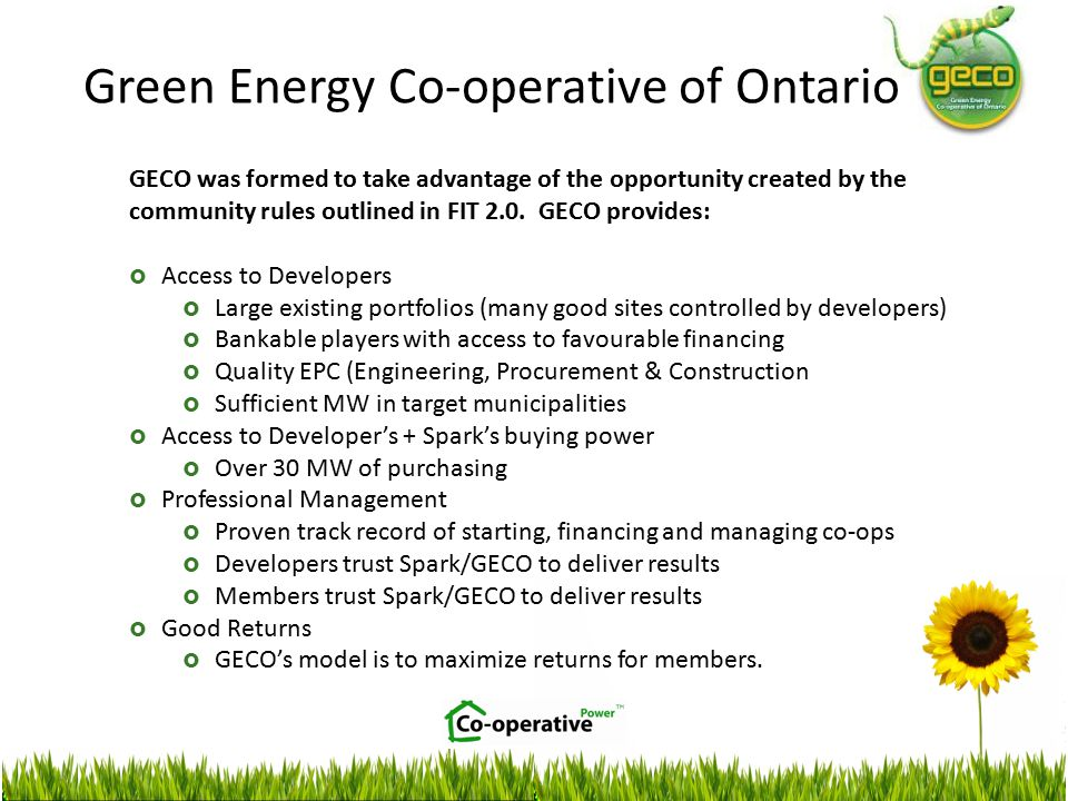 Green Energy Co-operative of Ontario GECO was formed to take advantage of the opportunity created by the community rules outlined in FIT 2.0.