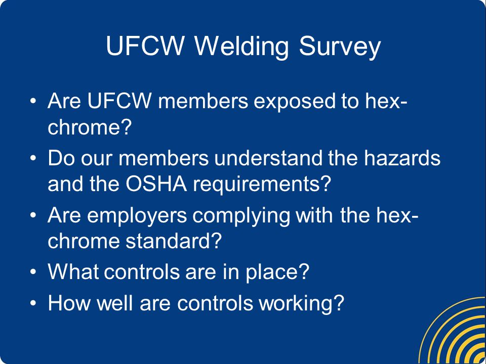 UFCW Welding Survey Are UFCW members exposed to hex- chrome.