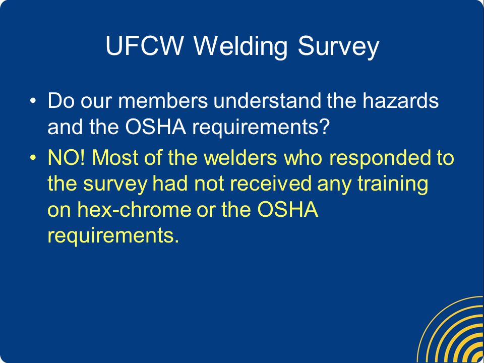 UFCW Welding Survey Are employers complying with the hex- chrome standard.