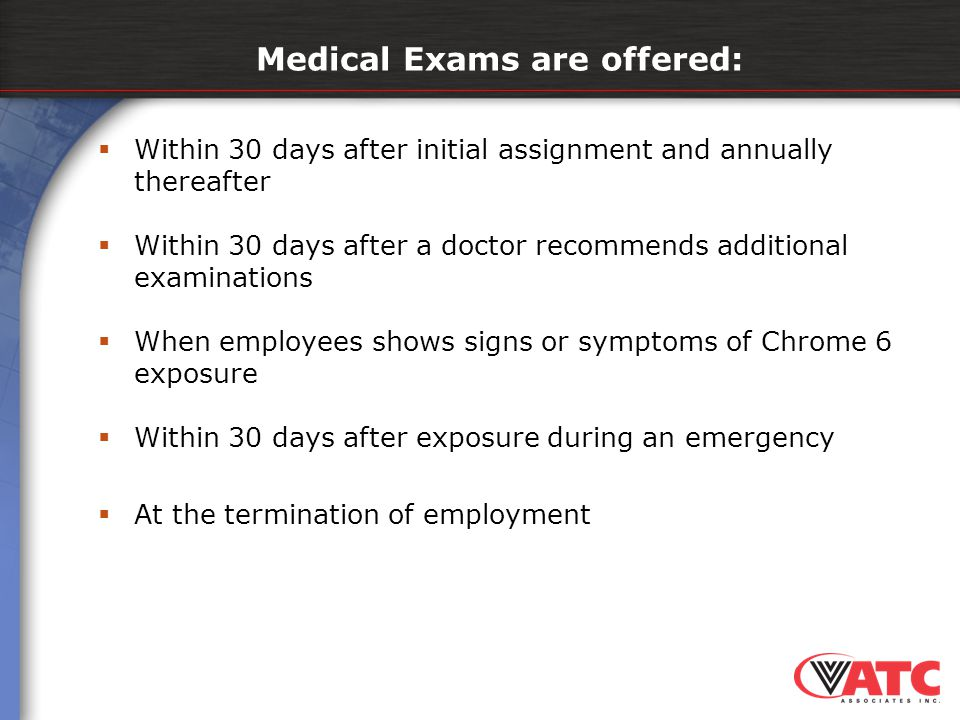  Within 30 days after initial assignment and annually thereafter  Within 30 days after a doctor recommends additional examinations  When employees