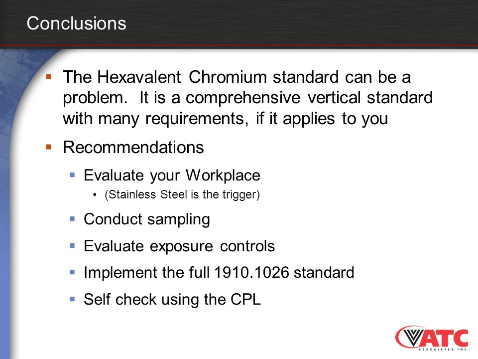 Conclusions  The Hexavalent Chromium standard can be a problem. It is a comprehensive vertical standard with many requirements, if it applies to you