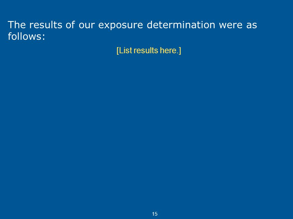 15 The results of our exposure determination were as follows: [List results here.]