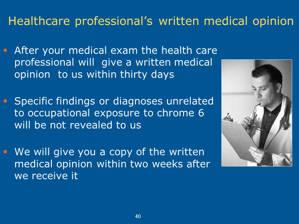  After your medical exam the health care professional will give a written medical opinion to us within thirty days  Specific findings or diagnoses u