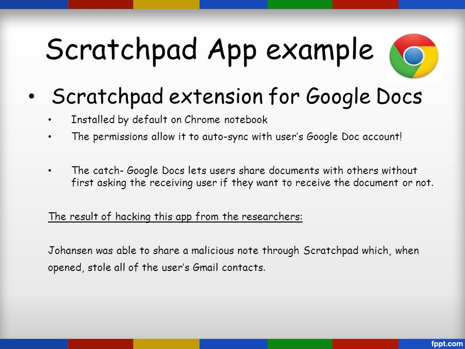 Scratchpad App example Scratchpad extension for Google Docs Installed by default on Chrome notebook The permissions allow it to auto-sync with user's Google Doc account.