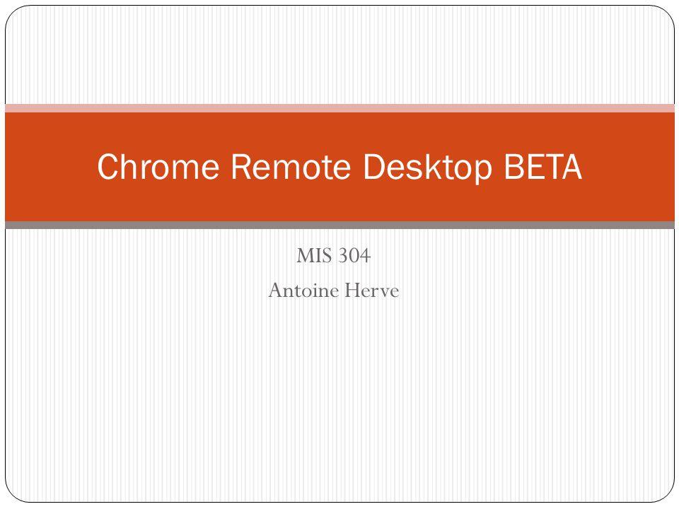 MIS 304 Antoine Herve Chrome Remote Desktop BETA