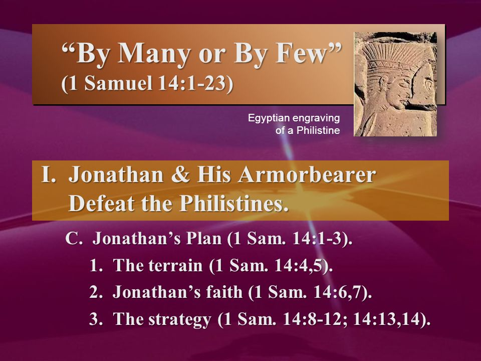 By Many or By Few (1 Samuel 14:1-23) I. Jonathan & His Armorbearer Defeat the Philistines.