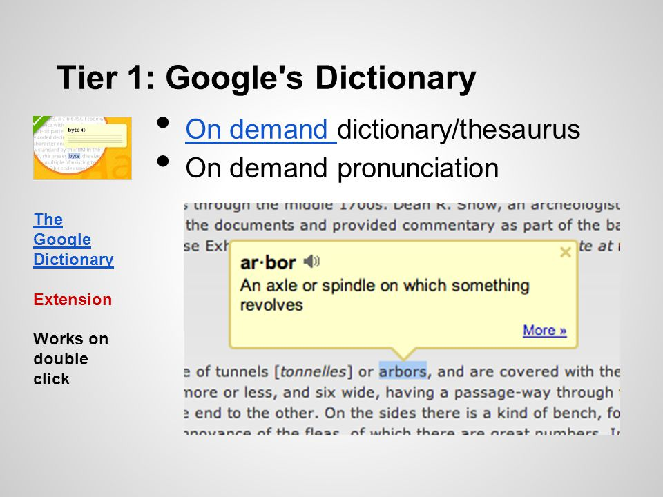 Tier 1: Google's Dictionary On demand dictionary/thesaurus On demand On demand pronunciation The Google Dictionary Extension Works on double click