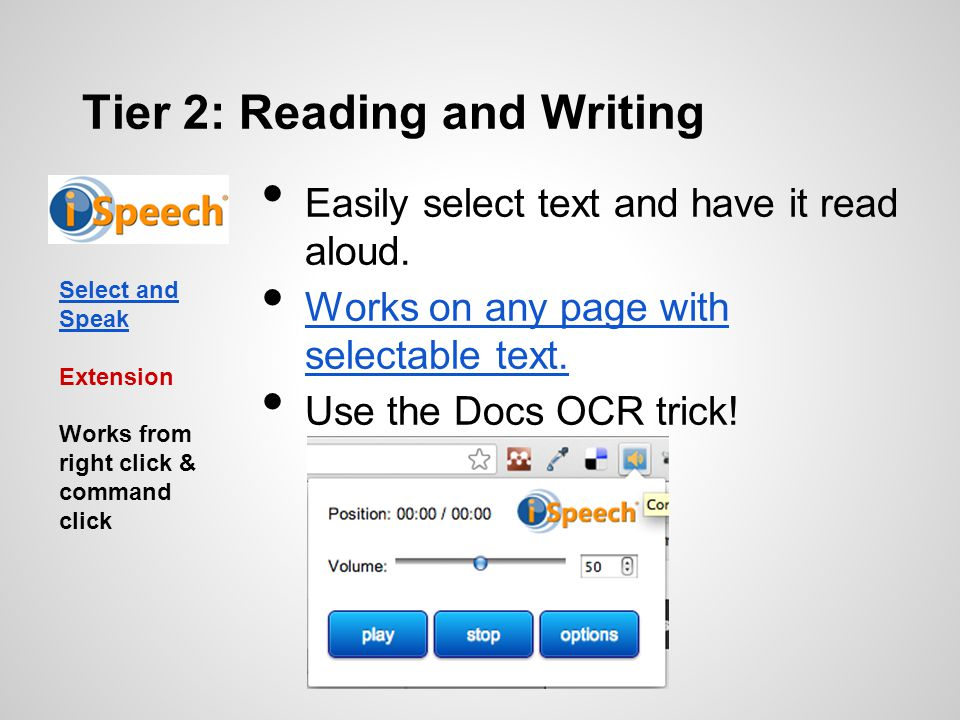 Tier 2: Reading and Writing Easily select text and have it read aloud. Works on any page with selectable text. Works on any page with selectable text.
