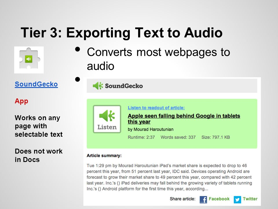 SoundGecko App Works on any page with selectable text Does not work in Docs Tier 3: Exporting Text to Audio Converts most webpages to audio Emails aud