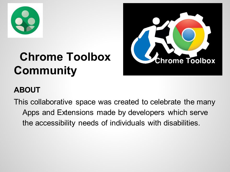 Chrome Toolbox Community ABOUT This collaborative space was created to celebrate the many Apps and Extensions made by developers which serve the acces
