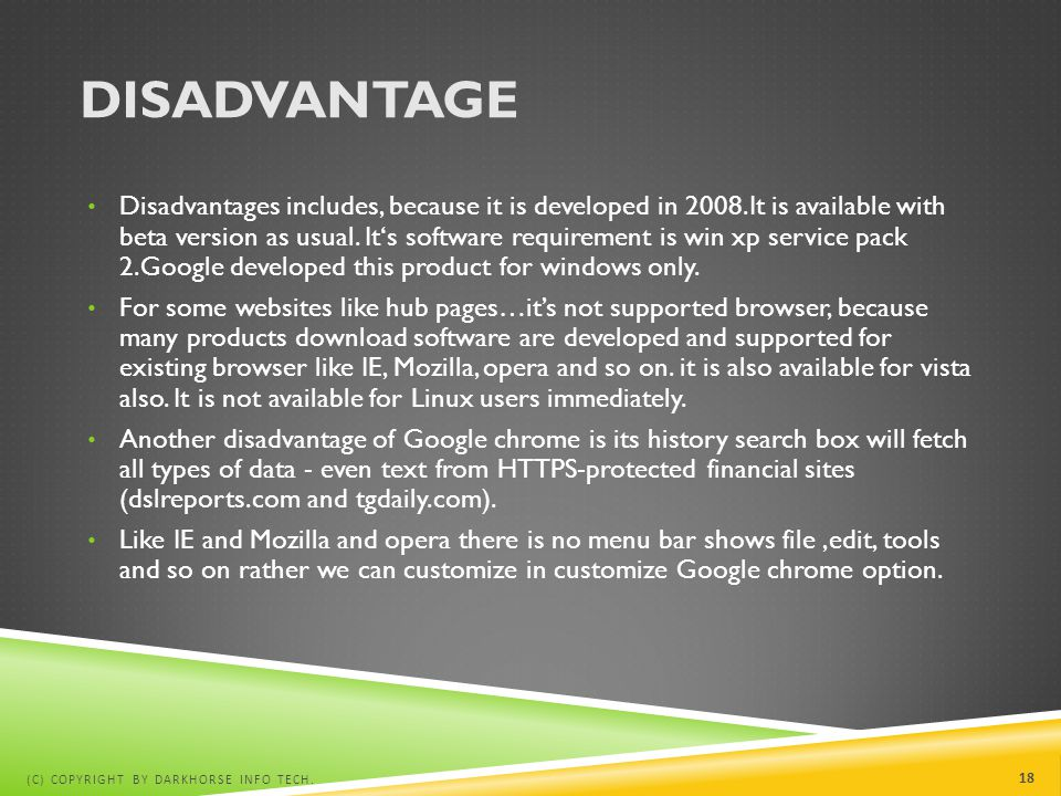 DISADVANTAGE Disadvantages includes, because it is developed in 2008.It is available with beta version as usual. It's software requirement is win xp s