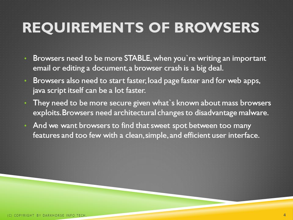 REQUIREMENTS OF BROWSERS Browsers need to be more STABLE, when you`re writing an important email or editing a document, a browser crash is a big deal.