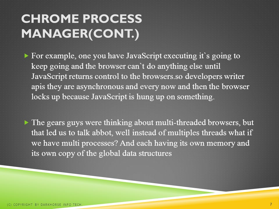 CHROME PROCESS MANAGER(CONT.)  For example, one you have JavaScript executing it`s going to keep going and the browser can`t do anything else until J