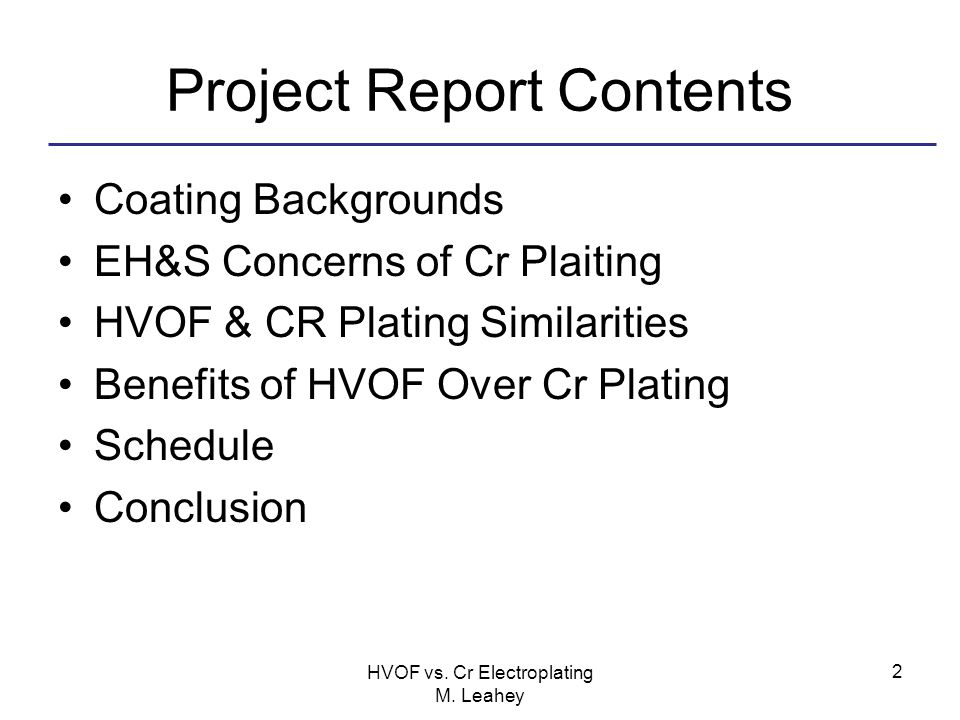 Project Report Contents Coating Backgrounds EH&S Concerns of Cr Plaiting HVOF & CR Plating Similarities Benefits of HVOF Over Cr Plating Schedule Conc