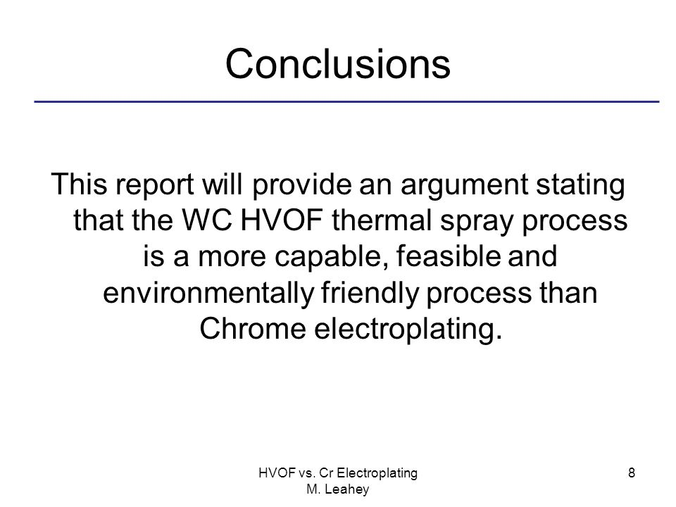 Conclusions This report will provide an argument stating that the WC HVOF thermal spray process is a more capable, feasible and environmentally friend