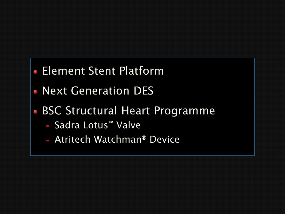 Element Stent Platform Next Generation DES BSC Structural Heart Programme Sadra Lotus ™ Valve Atritech Watchman  Device