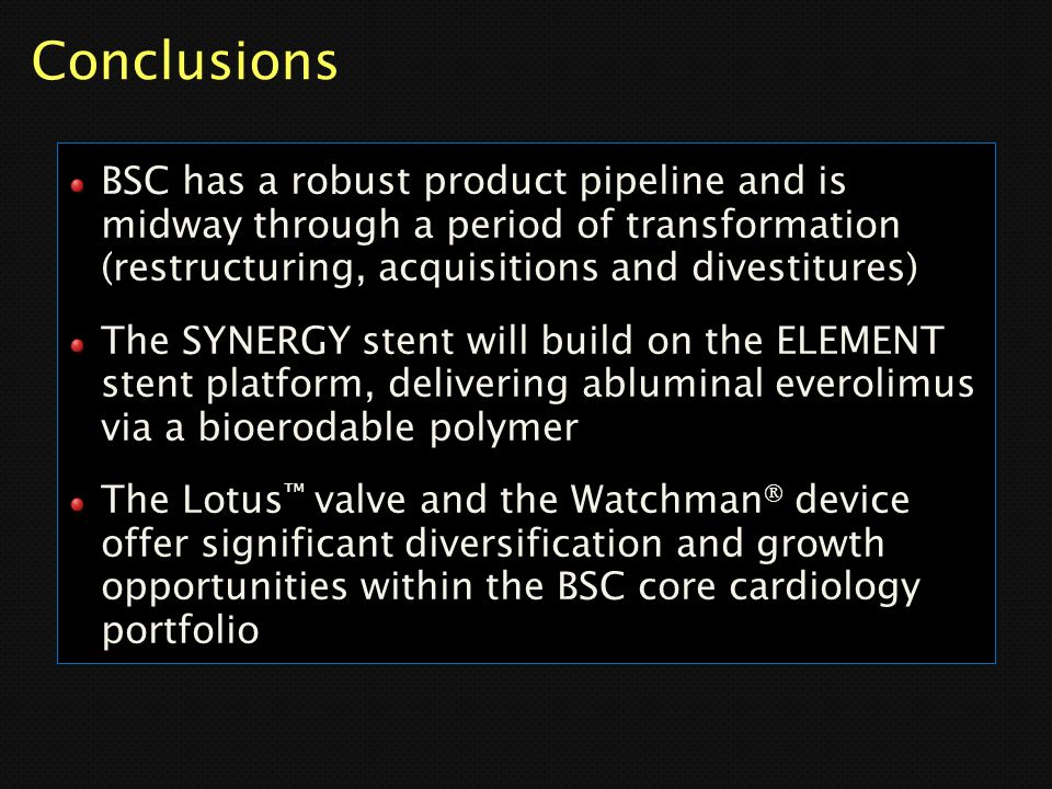 Conclusions BSC has a robust product pipeline and is midway through a period of transformation (restructuring, acquisitions and divestitures) The SYNE
