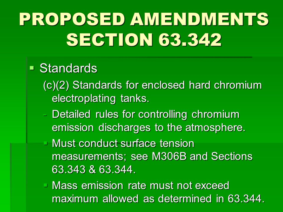 PROPOSED AMENDMENTS SECTION 63.342  Standards (c)(2) Standards for enclosed hard chromium electroplating tanks. -Detailed rules for controlling chrom