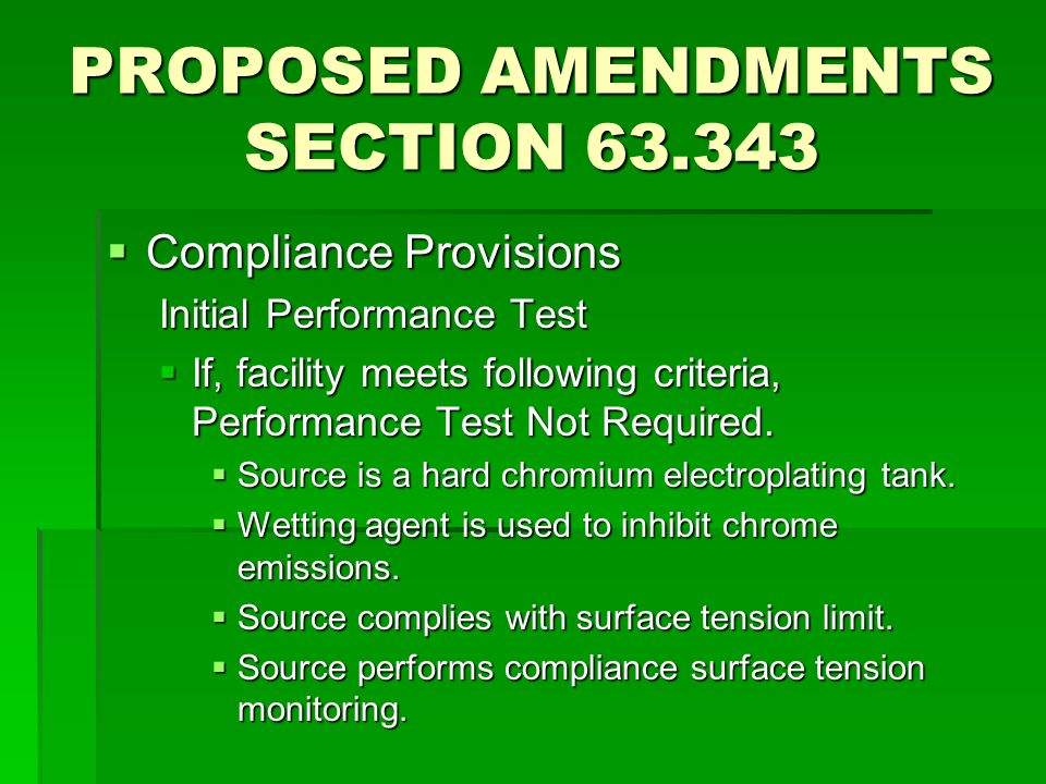 PROPOSED AMENDMENTS SECTION 63.343  Compliance Provisions Initial Performance Test  If, facility meets following criteria, Performance Test Not Required.