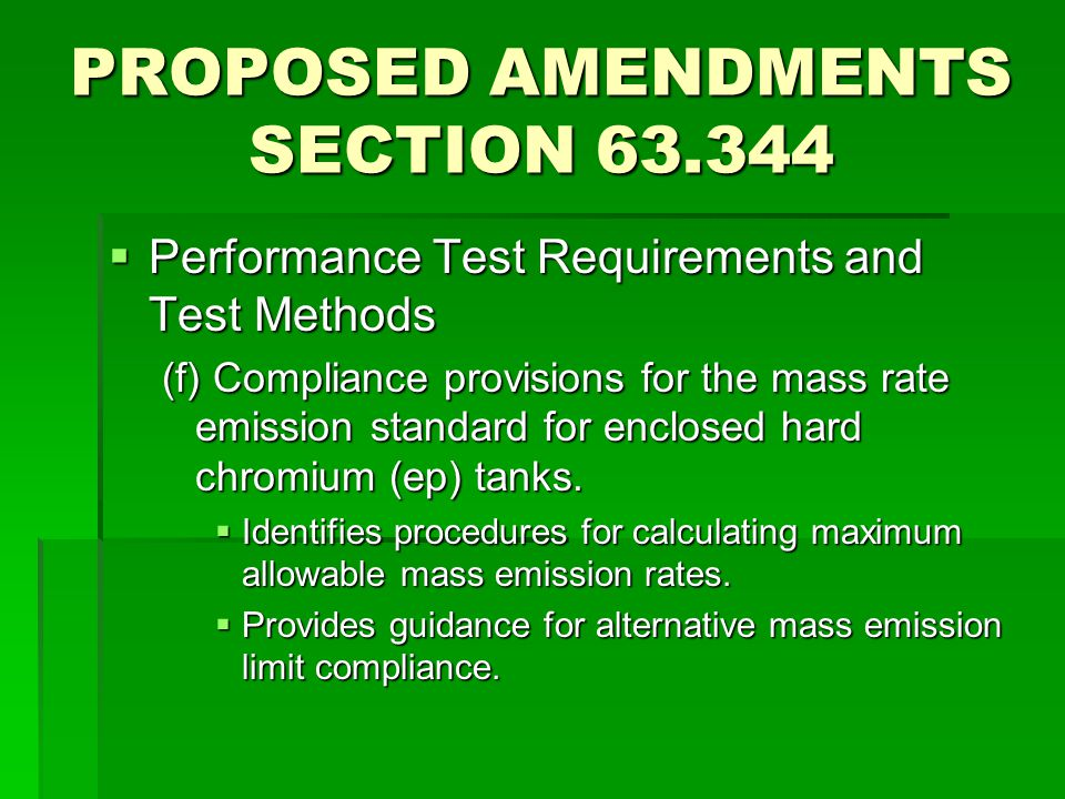 PROPOSED AMENDMENTS SECTION 63.344  Performance Test Requirements and Test Methods (f) Compliance provisions for the mass rate emission standard for enclosed hard chromium (ep) tanks.