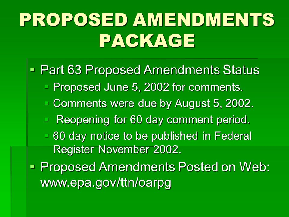 PROPOSED AMENDMENTS PACKAGE  Part 63 Proposed Amendments Status  Proposed June 5, 2002 for comments.  Comments were due by August 5, 2002.  Reopen