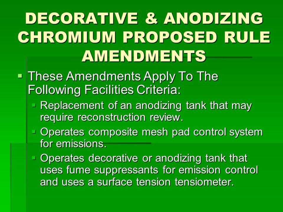 DECORATIVE & ANODIZING CHROMIUM PROPOSED RULE AMENDMENTS  These Amendments Apply To The Following Facilities Criteria:  Replacement of an anodizing tank that may require reconstruction review.