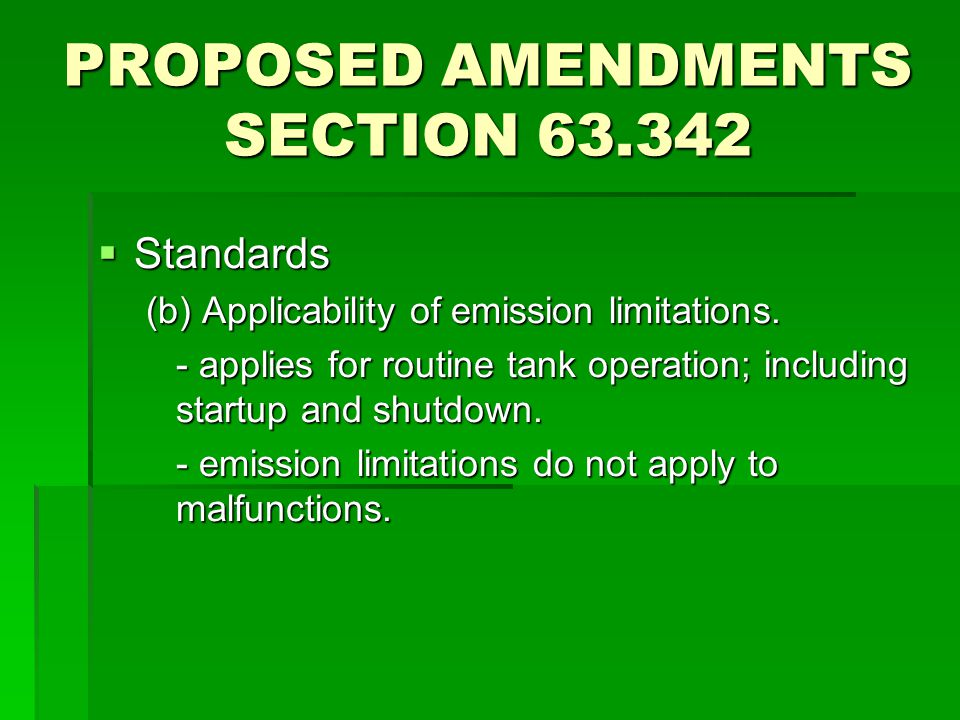 PROPOSED AMENDMENTS SECTION 63.342  Standards (b) Applicability of emission limitations. - applies for routine tank operation; including startup and