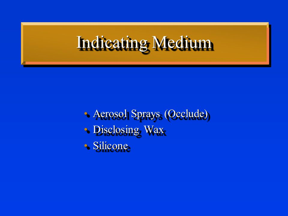 Indicating Medium Aerosol Sprays (Occlude)Aerosol Sprays (Occlude) Disclosing WaxDisclosing Wax SiliconeSilicone Aerosol Sprays (Occlude)Aerosol Sprays (Occlude) Disclosing WaxDisclosing Wax SiliconeSilicone