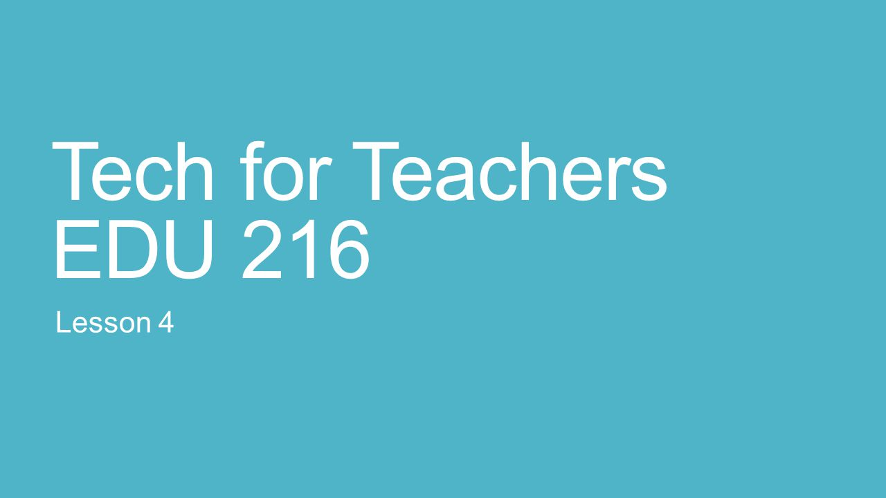 Tech for Teachers EDU 216 Lesson 4