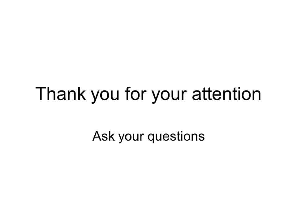 Thank you for your attention Ask your questions