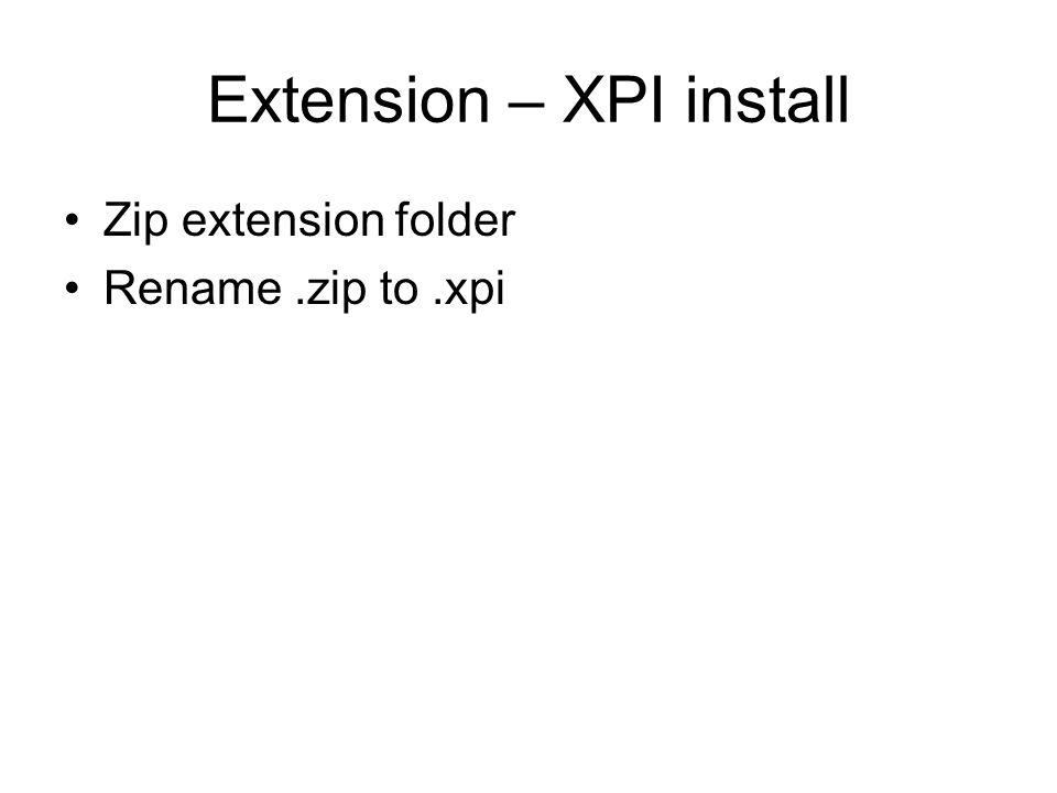 Extension – XPI install Zip extension folder Rename.zip to.xpi